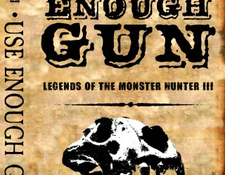Use Enough Gun: Monstoer Hunters III