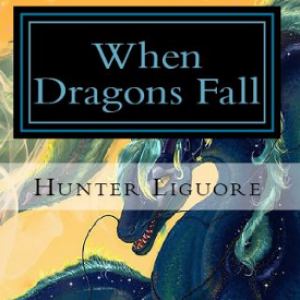 Excerpt: When Dragons Fall by Hunter Liguore