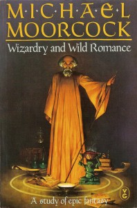 Wizardry and Wild Romance by Michael Moorcock