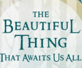 Reclaiming Awe: The Beautiful Thing That Awaits Us All by Laird Barron