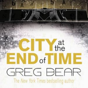 Review: City at the End of Time by Greg Bear