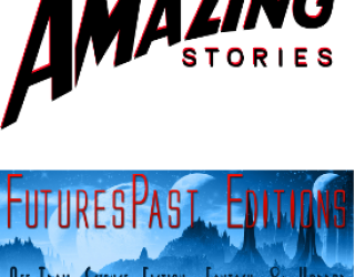 SPECIAL ANNOUNCEMENT:  FuturesPastEditions Books Licenses Amazing Stories Imprint