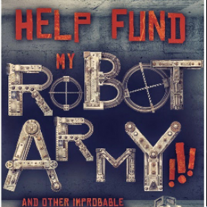 Book Review: Help Fund My Robot Army!!!