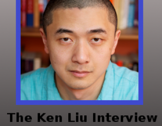 Interview with Ken Liu (English Version)