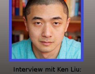 Interview mit Ken Liu: (deutsche Version)