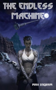The Endless Machine, by Max IngramCOVER_ART_The_Endless_Machine Bone Forge Books Facebook Page Available in Paperback March 1, 2015
