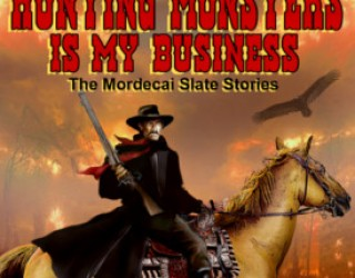 Review: Hunting Monsters Is My Business – The Mordecai Slate Stories by John M. Whalen