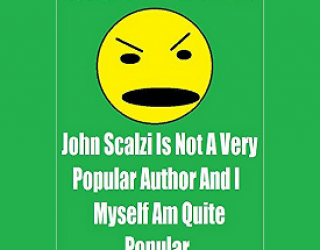 "Fund Raiser and  An Excerpt from ""John Scalzi is Not a Very Popular Author…"""