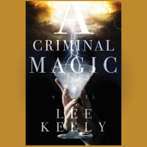 Book Review: A Criminal Magic by Lee Kelly