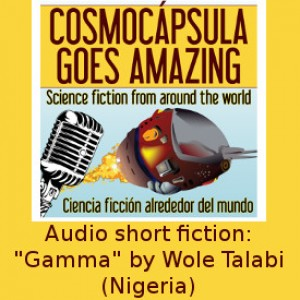 "Cosmocápsula goes Amazing Ep 2. Audio short story: ""Gamma"" by Wole Talabi (Nigeria) – International science fiction"