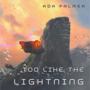 Review: Too Like the Lightning by Ada Palmer