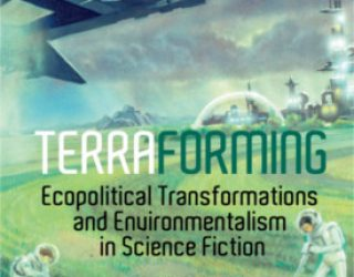 Review: Terraforming: Ecopolitical Transformations and Environmentalism in Science Fiction by Chris Pak