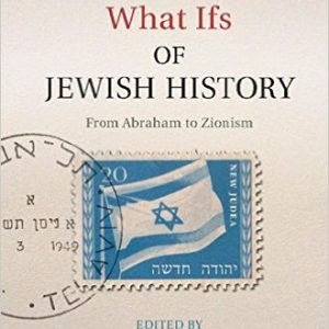 Anthology Review: What Ifs of Jewish History: From Abraham to Zionism edited by Gavriel D. Rosenfeld