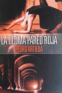"""Portada de la novela ecuatoriana """"La última pared roja"""" (2008) de Pedro Artieda Santacruz"""