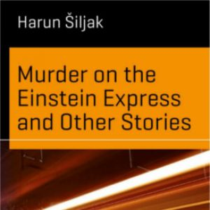 Review: Murder on the Einstein Express and Other Stories by Harun Šiljak