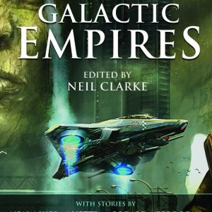 Anthology Review: Galactic Empires edited by Neil Clarke
