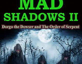 Review: Mad Shadows II – Dorgo the Dowser and the Order of the Serpent by Joe Bonadonna