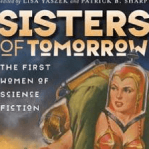 Review:  Sisters of Tomorrow: The First Women of Science Fiction