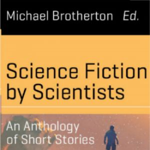 Science Fiction by Scientists: An Anthology of Short Stories