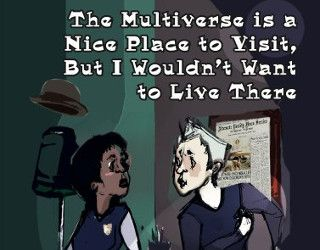 Review: The Multiverse is a Nice Place to Visit, But I Wouldn't Want to Live There by Ira Nayman