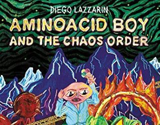 Review: Aminoacid Boy and the Chaos Order by Diego Lazzarin