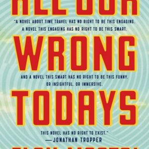 Book Review: All Our Wrong Todays by Elan Mastai