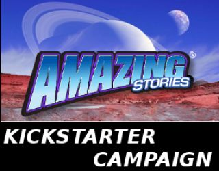 AMAZING STORIES KICKSTARTER CAMPAIGN BEGINS TODAY