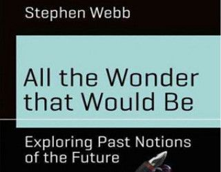 Review: All the Wonder that Would Be by Stephen Webb
