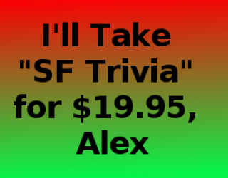 COMING TOMORROW!:  The Amazing SF Trivia Contest